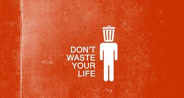 Bạn có đang lãng phí cuộc sống của chính mình?
