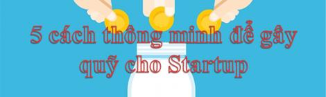 5 CÁCH THÔNG MINH ĐỂ GÂY QUỸ CHO STARTUP