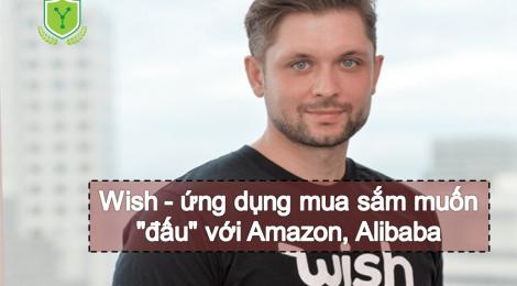 """Wish - ứng dụng mua sắm muốn """"đấu"""" với Amazon, Alibaba"""