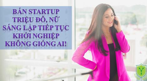 Bán startup triệu đô, nữ sáng lập tiếp tục khởi nghiệp không giống ai!