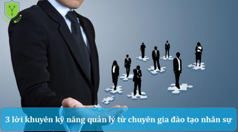 3 lời khuyên kỹ năng quản lý từ chuyên gia đào tạo nhân sự